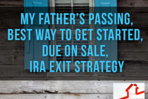 My Father's Passing, Best Way to Get Started, Due on Sale, IRA Exit Strategy | PREI 033