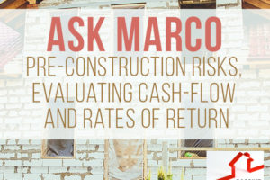 Ask Marco – Pre-Construction Risks, Evaluating Cash-Flow and Rates of Return | PREI 041