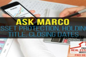 Ask Marco: Asset Protection, Holding Title, Closing Dates | PREI 061