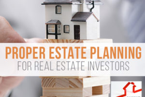 Proper Estate Planning for Real Estate Investors | PREI 079