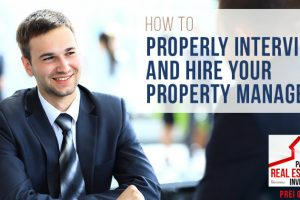 How to Properly Interview and Hire Your Property Manager | PREI 086