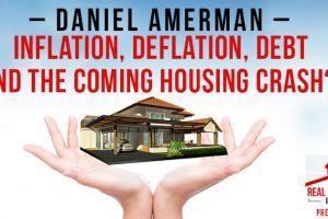 Daniel Amerman – Inflation, Deflation, Debt and the Coming Housing Crash? | PREI 088