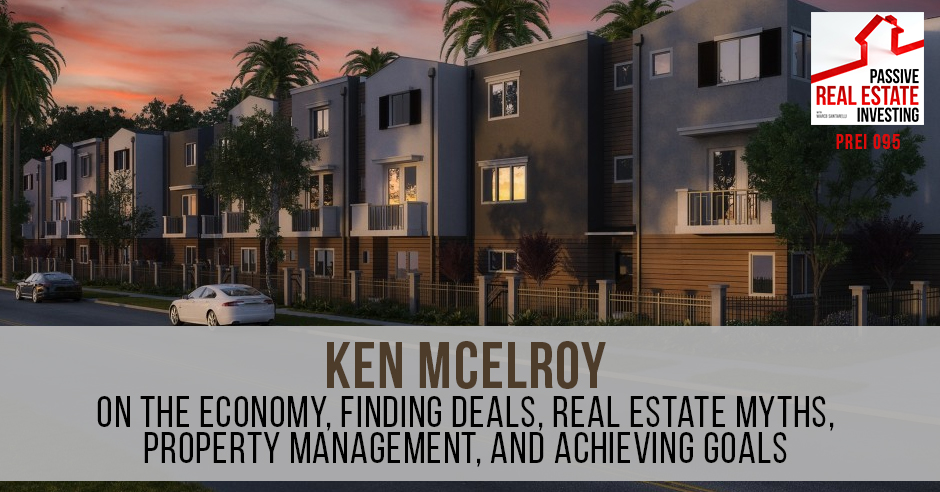 Ken McElroy on The Economy, Finding Deals, Real Estate Myths ...
