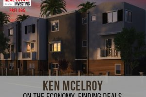 Ken McElroy on The Economy, Finding Deals, Real Estate Myths, Property Management, and Achieving Goals | PREI 095